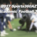 2017 Sports360AZ All-Academic Football Team (5A-6A)