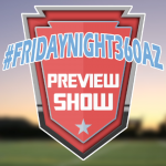 #FridayNight360AZ Preview Show – Final Week of 2018 Regular Season