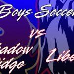 LIVE 6PM – Shadow Ridge @ Liberty Boys Soccer